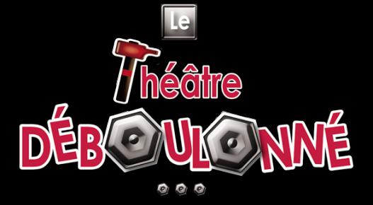 le Théâtre Déboulonné